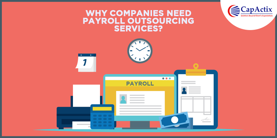 Read here why Companies Need Payroll Outsourcing Services? – CapActix