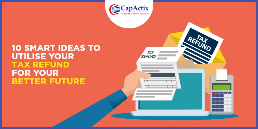 10 Smart Ideas to Utilise Your Tax Refund for Your Better Future